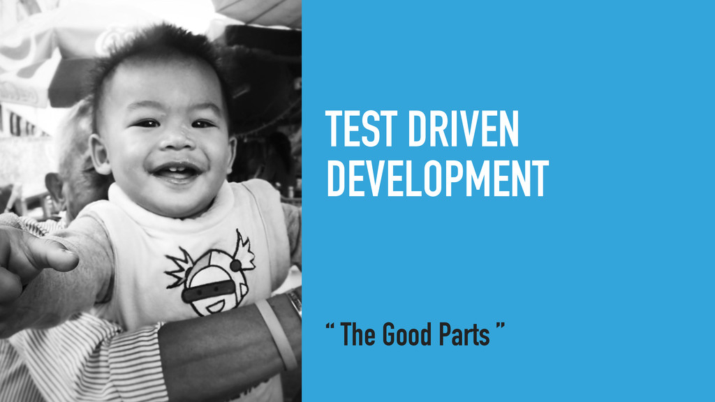 "TEST DRIVEN DEVELOPMENT "" The Good Parts """