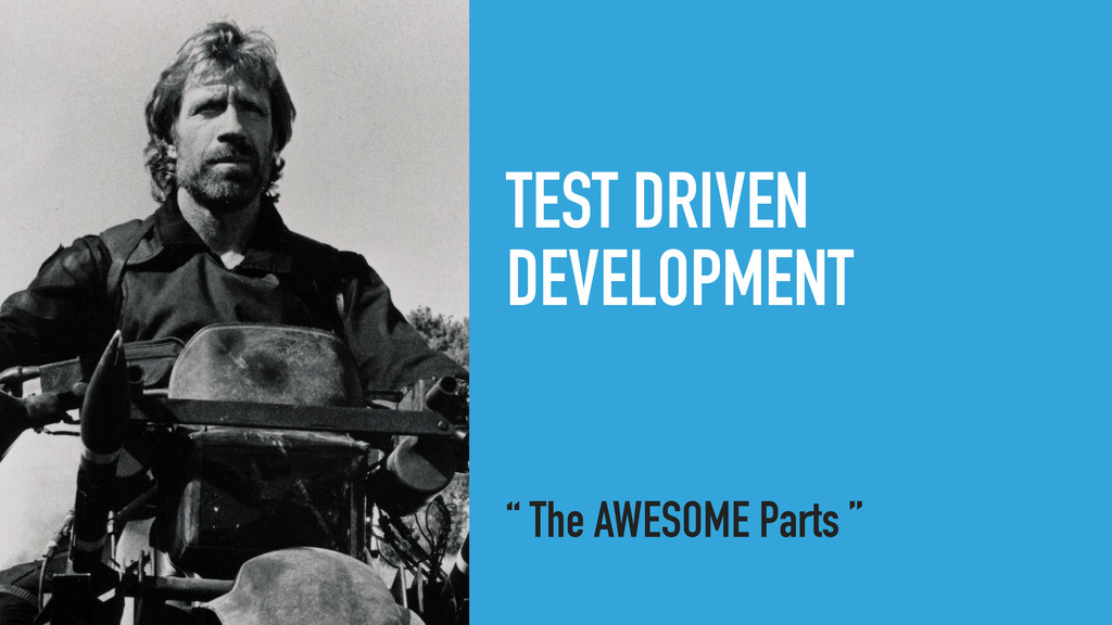 "TEST DRIVEN DEVELOPMENT "" The AWESOME Parts """