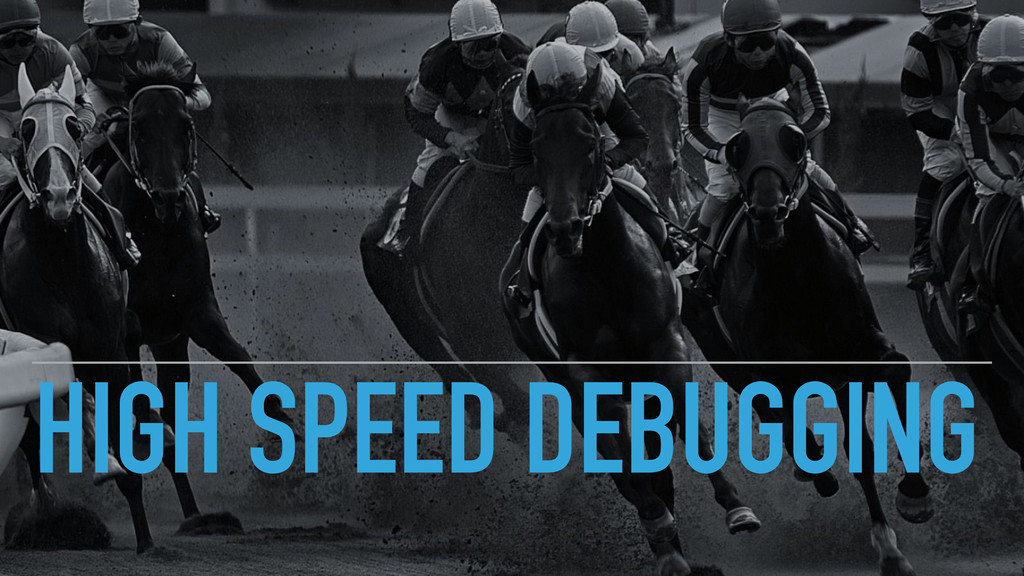 HIGH SPEED DEBUGGING