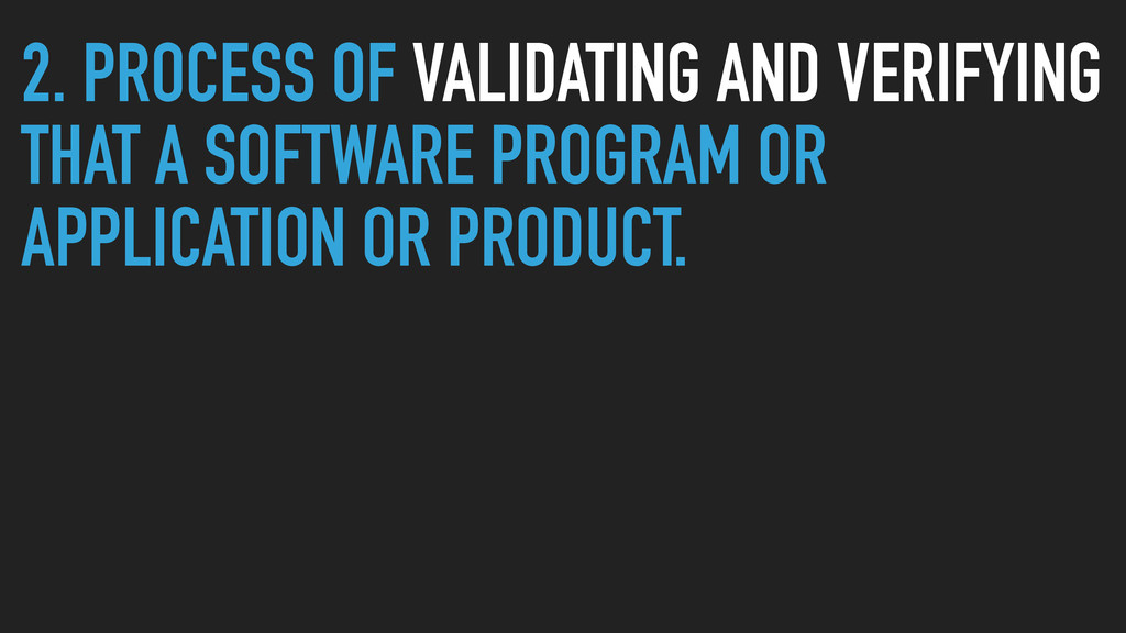 2. PROCESS OF VALIDATING AND VERIFYING THAT A S...