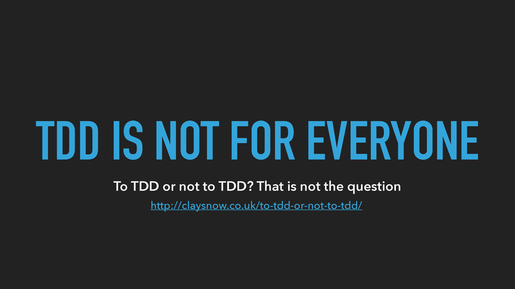 TDD IS NOT FOR EVERYONE http://claysnow.co.uk/t...