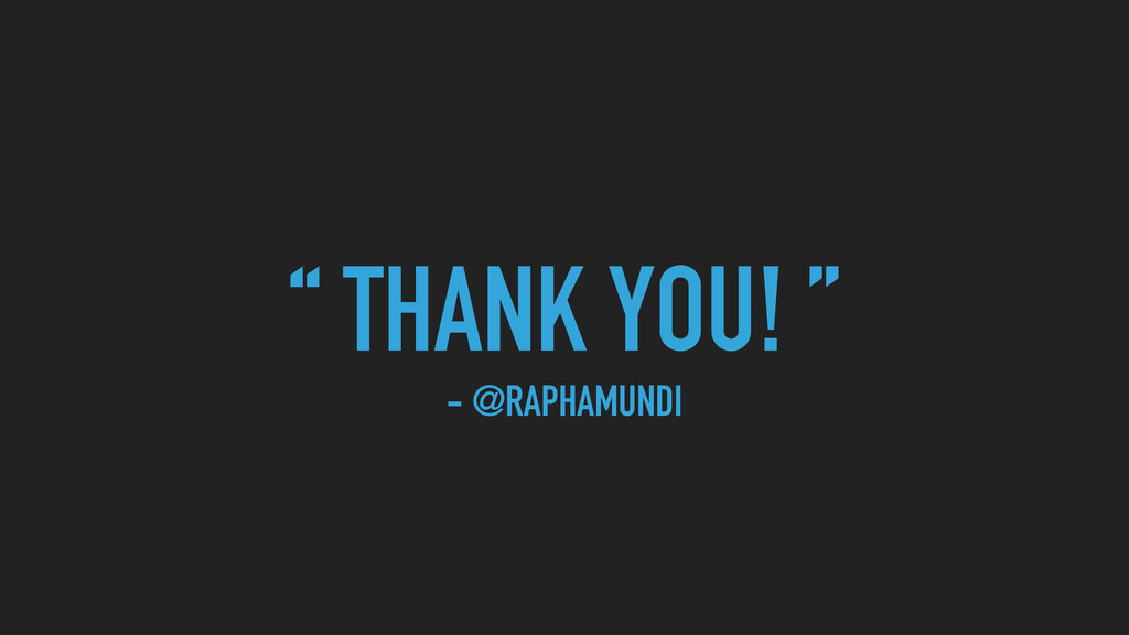 """ THANK YOU! "" - @RAPHAMUNDI"