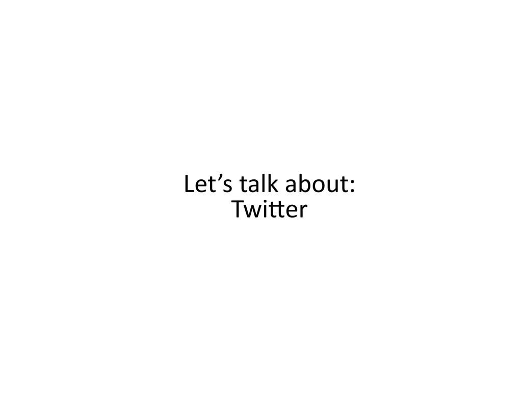 Let's talk about:  TwiBer