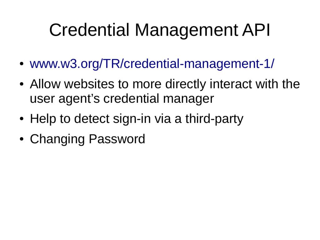 Credential Management API ● www.w3.org/TR/crede...
