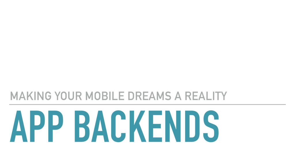 APP BACKENDS MAKING YOUR MOBILE DREAMS A REALITY