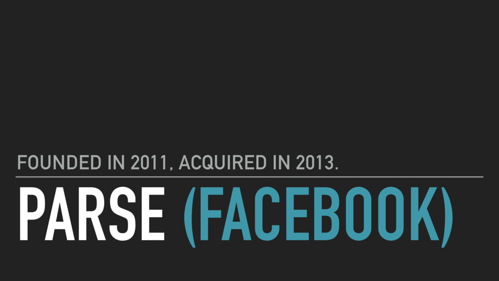PARSE (FACEBOOK) FOUNDED IN 2011, ACQUIRED IN 2...
