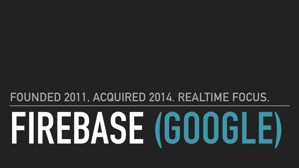 FIREBASE (GOOGLE) FOUNDED 2011, ACQUIRED 2014. ...