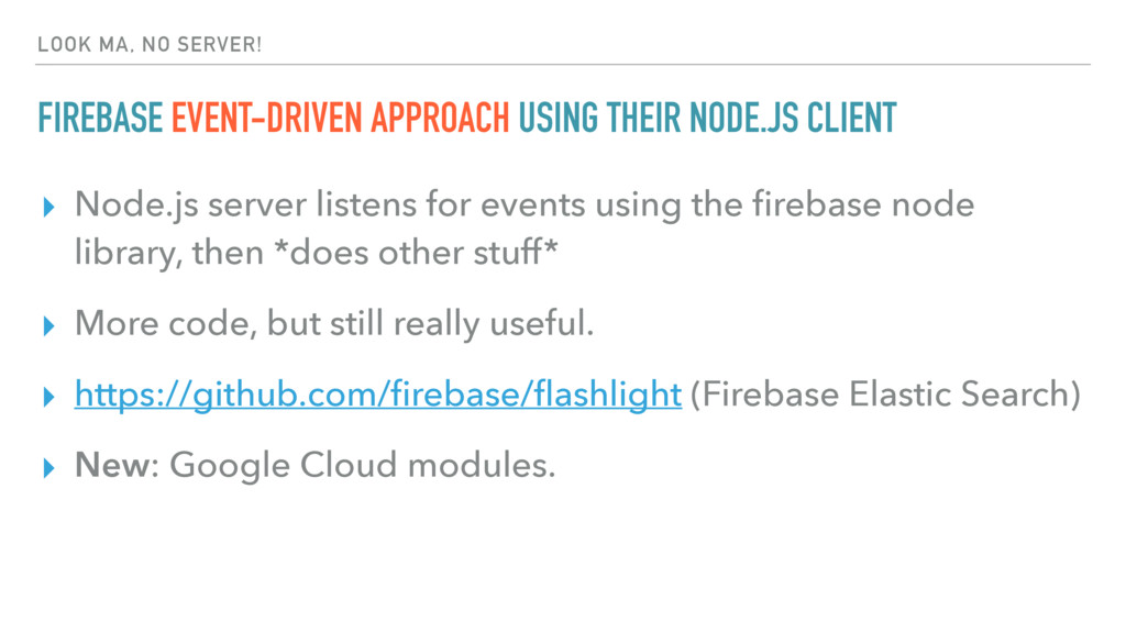 LOOK MA, NO SERVER! FIREBASE EVENT-DRIVEN APPRO...