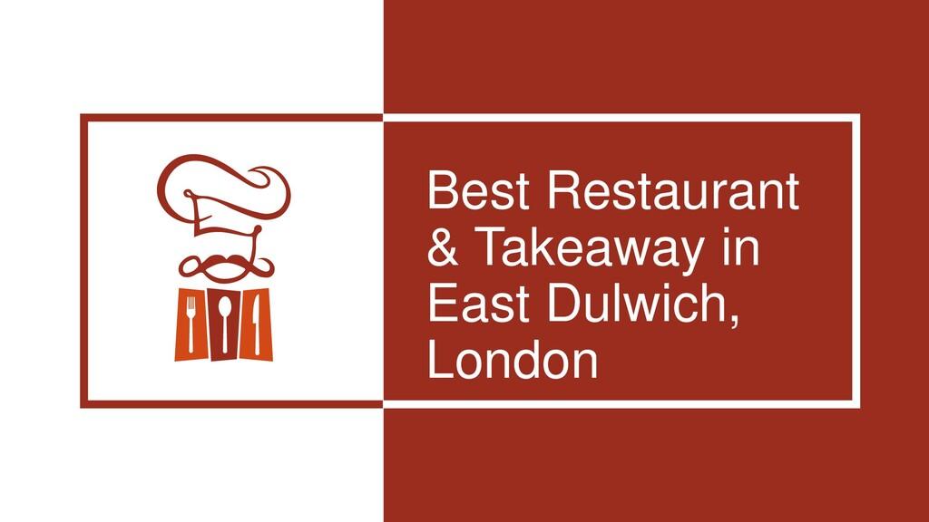 Best Restaurant & Takeaway in East Dulwich, Lon...