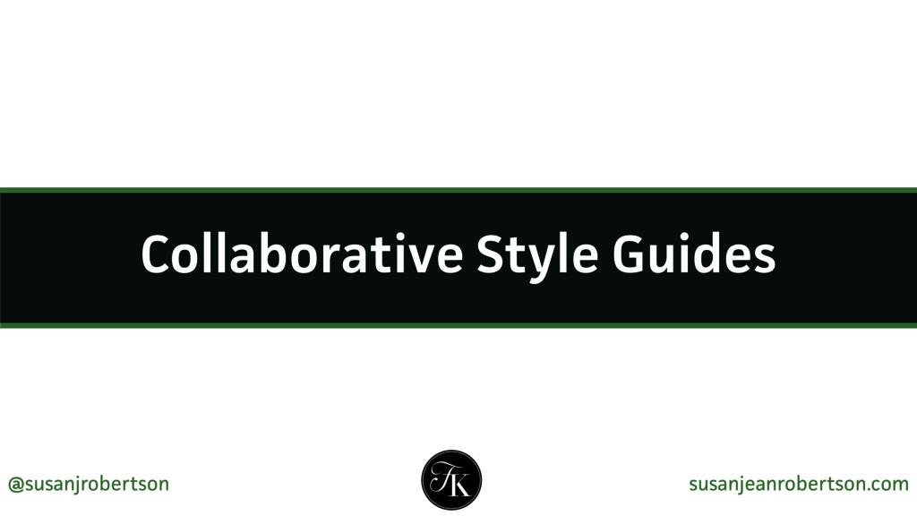 Collaborative Style Guides @susanjrobertson sus...