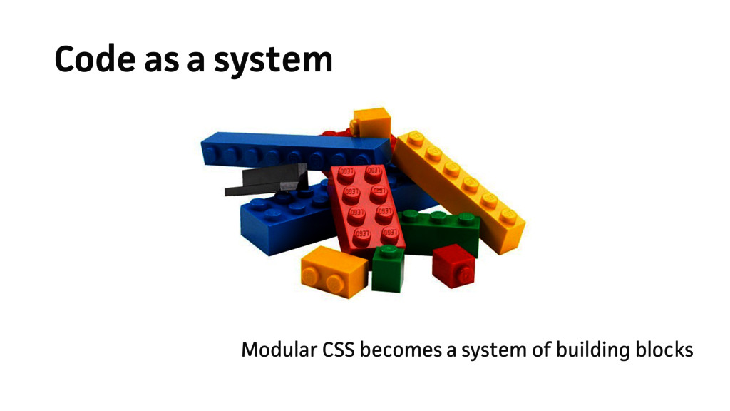 Code as a system Modular CSS becomes a system o...