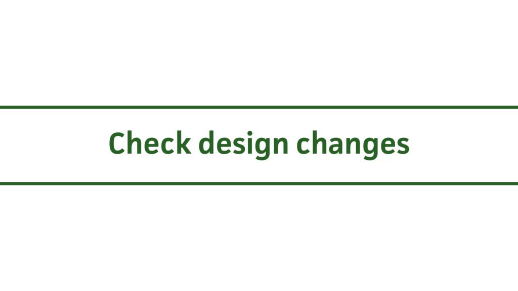Check design changes