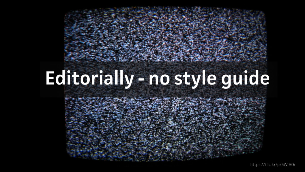 Editorially - no style guide https://flic.kr/p/...