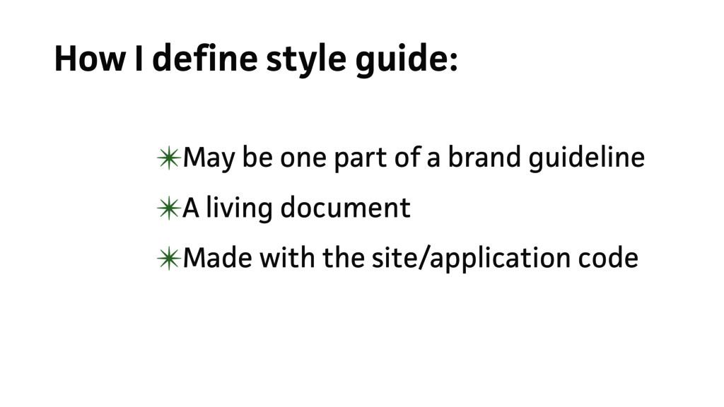 How I define style guide: ✴May be one part of a...