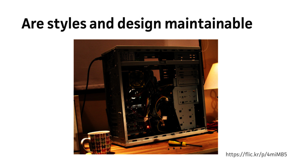 Are styles and design maintainable https://flic...