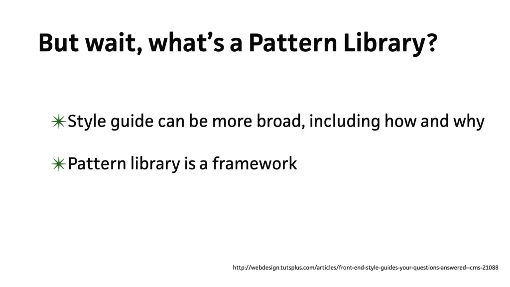 But wait, what's a Pattern Library? ✴Style guid...