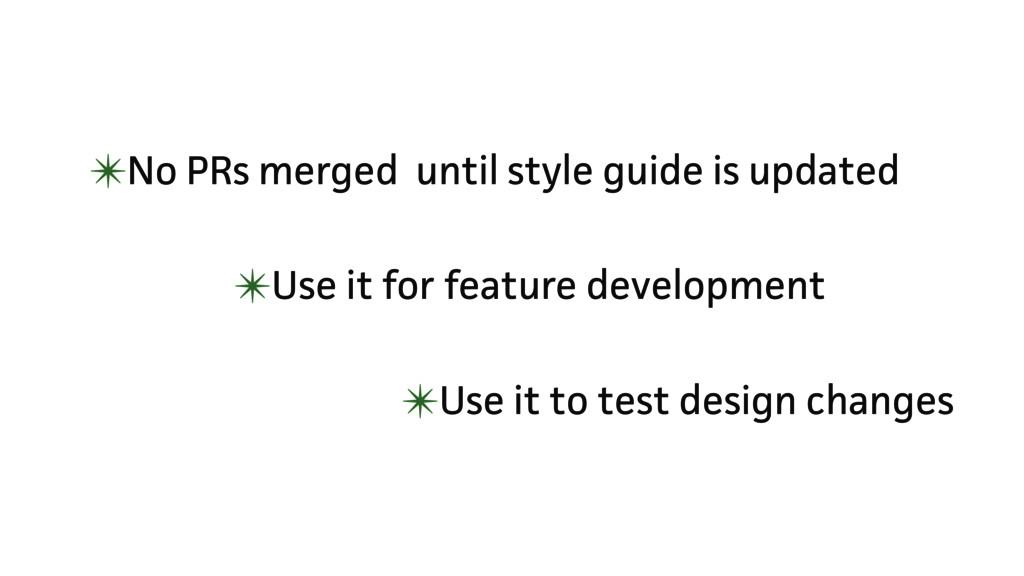✴Use it to test design changes ✴No PRs merged u...
