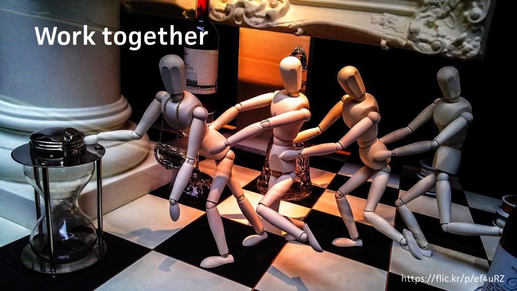 Work together https://flic.kr/p/ef4uRZ
