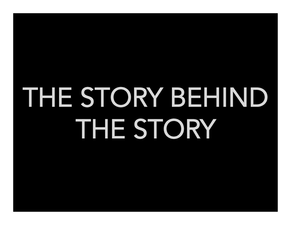 THE STORY BEHIND THE STORY