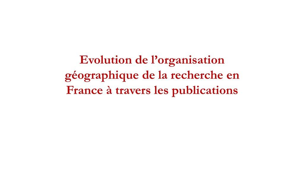Evolution de l'organisation géographique de la ...