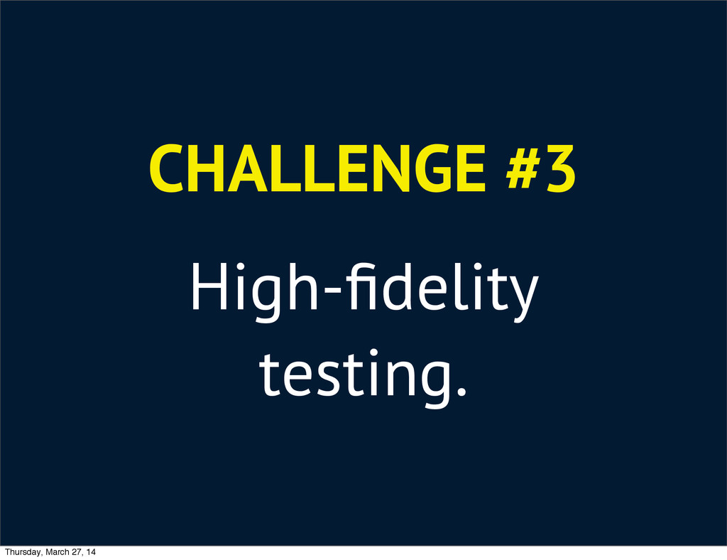 CHALLENGE #3 High-fidelity testing. Thursday, Ma...