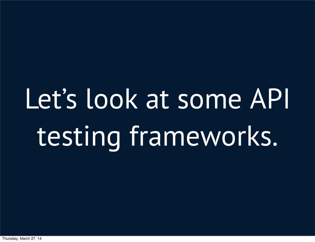 Let's look at some API testing frameworks. Thur...