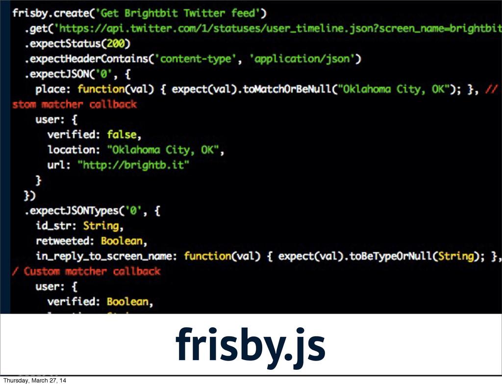 frisby.js Thursday, March 27, 14