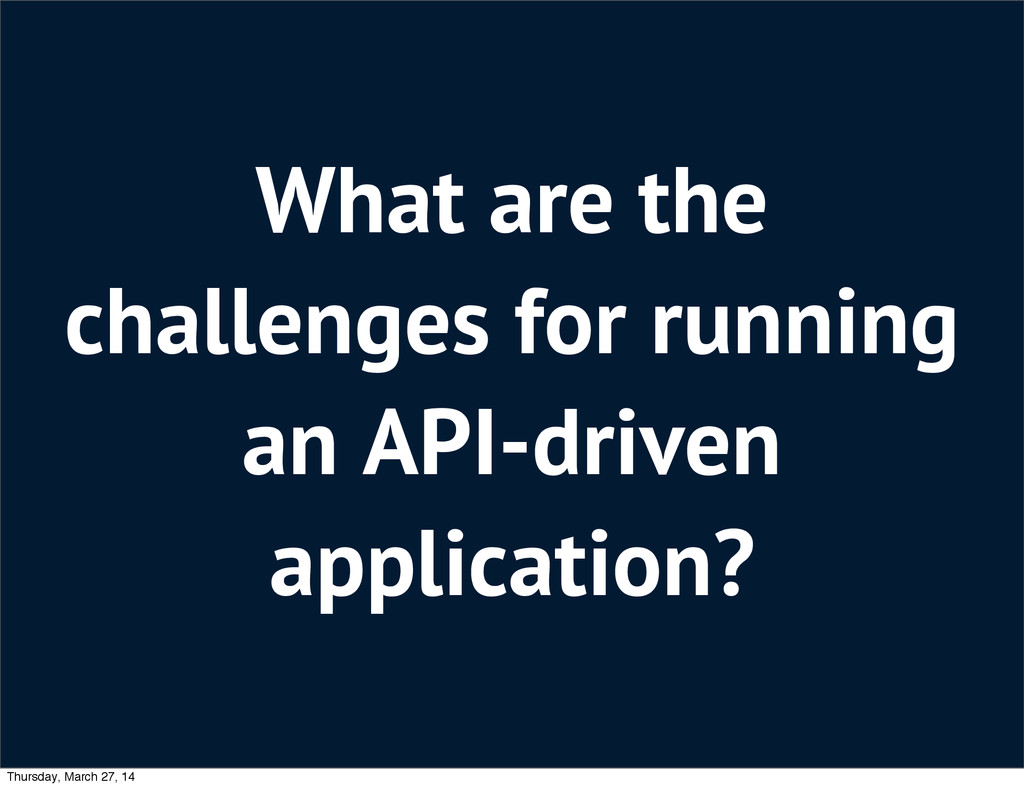What are the challenges for running an API-driv...
