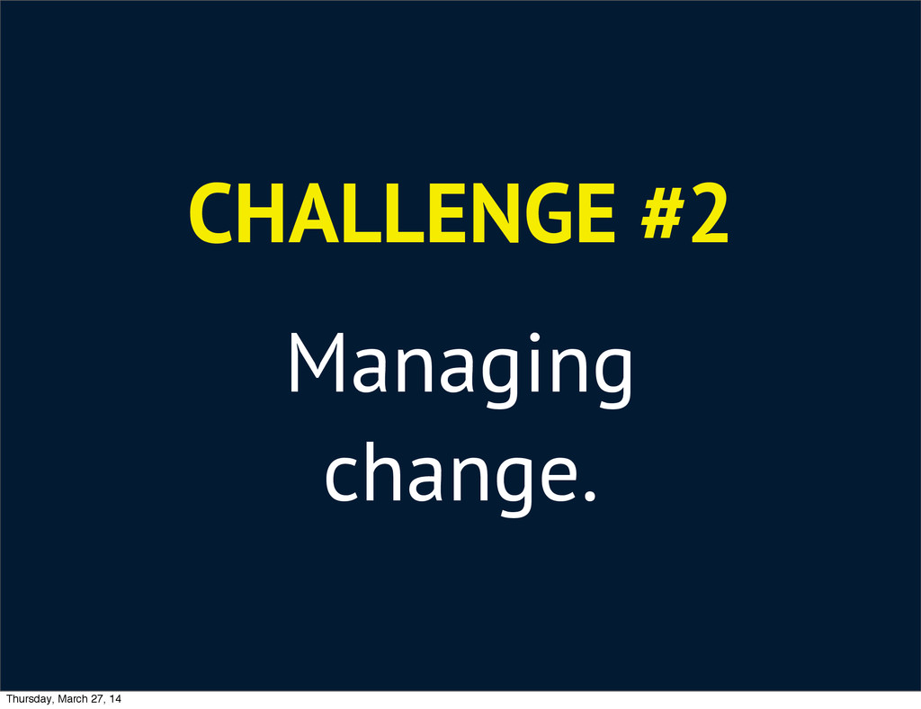CHALLENGE #2 Managing change. Thursday, March 2...