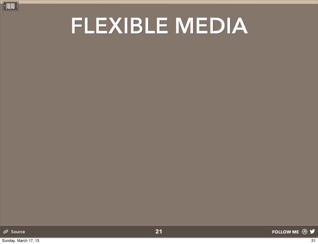 FOLLOW ME FLEXIBLE MEDIA 21 Source 21 Sunday, M...