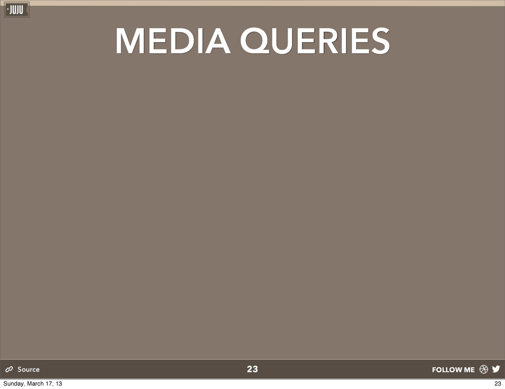 FOLLOW ME MEDIA QUERIES 23 Source 23 Sunday, Ma...