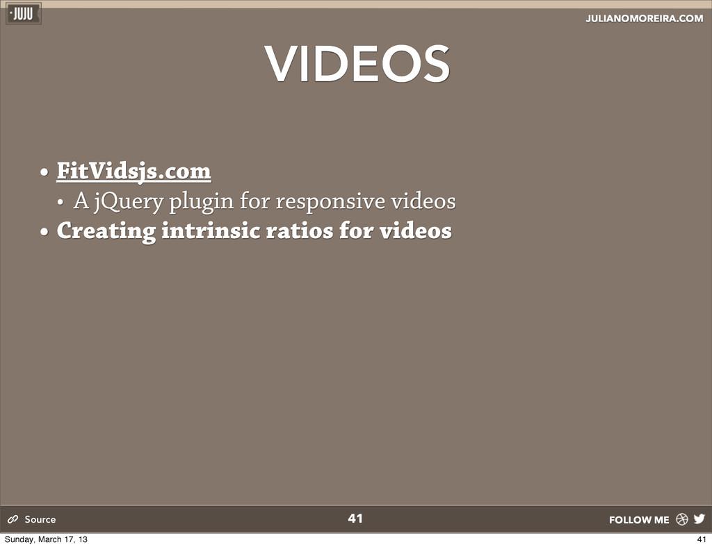 JULIANOMOREIRA.COM FOLLOW ME VIDEOS 41 Source •...