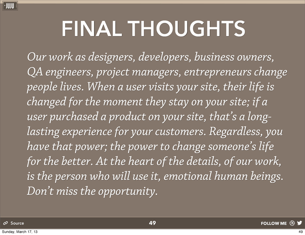 FOLLOW ME FINAL THOUGHTS Our work as designers,...