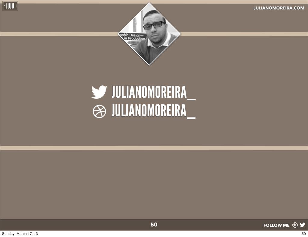 JULIANOMOREIRA.COM FOLLOW ME JULIANOMOREIRA_ JU...