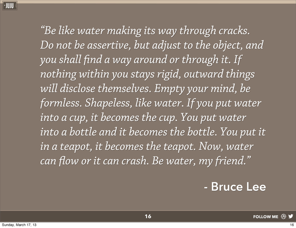 "FOLLOW ME ""Be like water making its way through..."