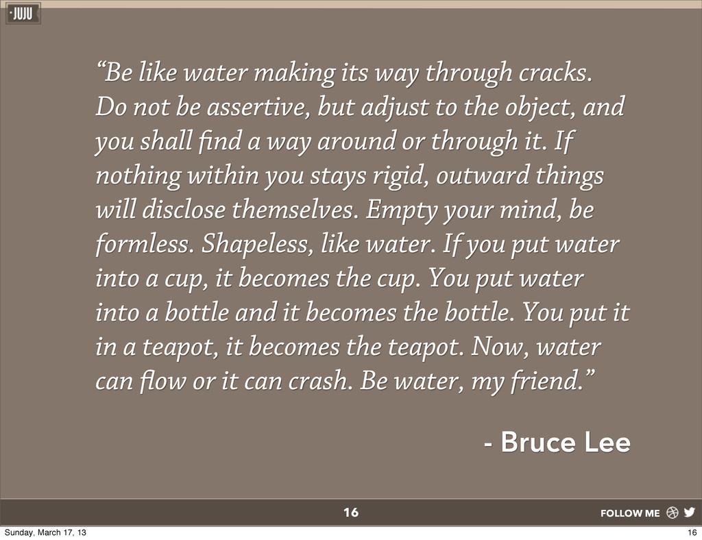 "FOLLOW ME ""Be like water making its way through..."