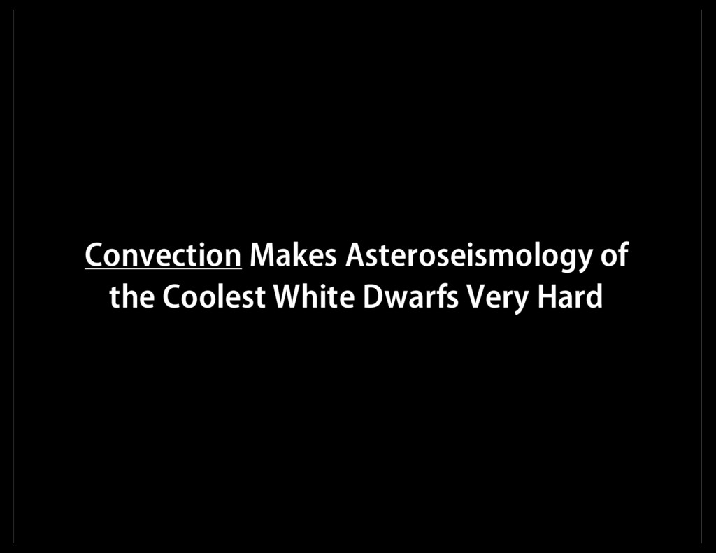 Convection Makes Asteroseismology of the Cooles...