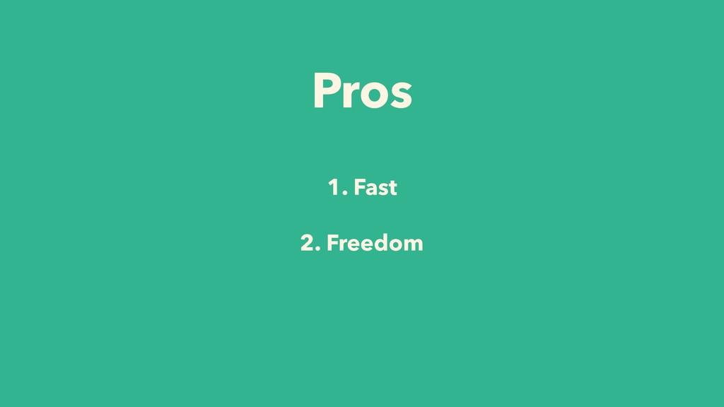1. Fast 2. Freedom Pros