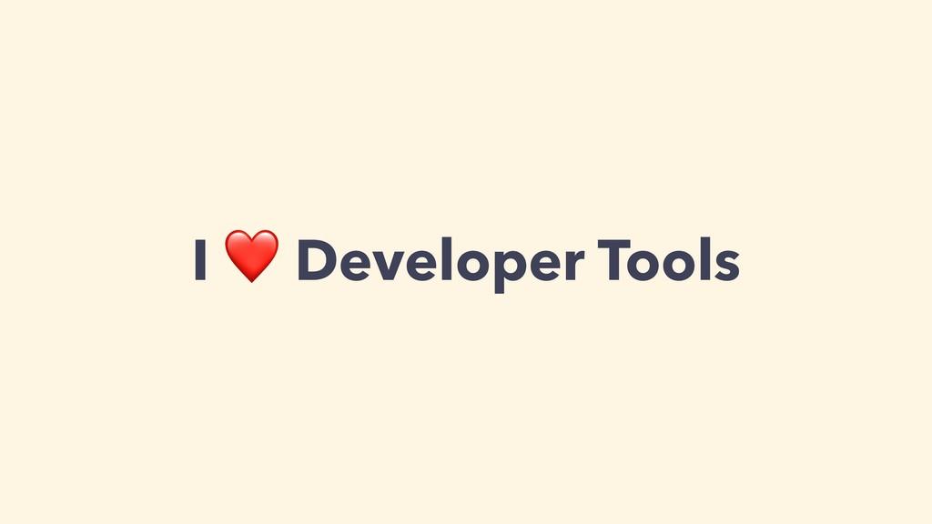 I ❤ Developer Tools