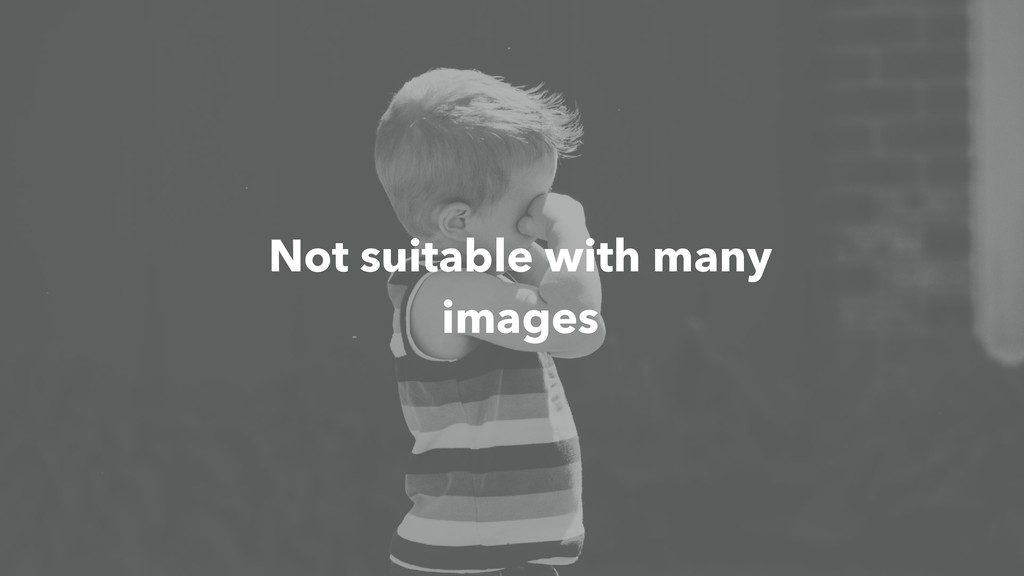 Not suitable with many images
