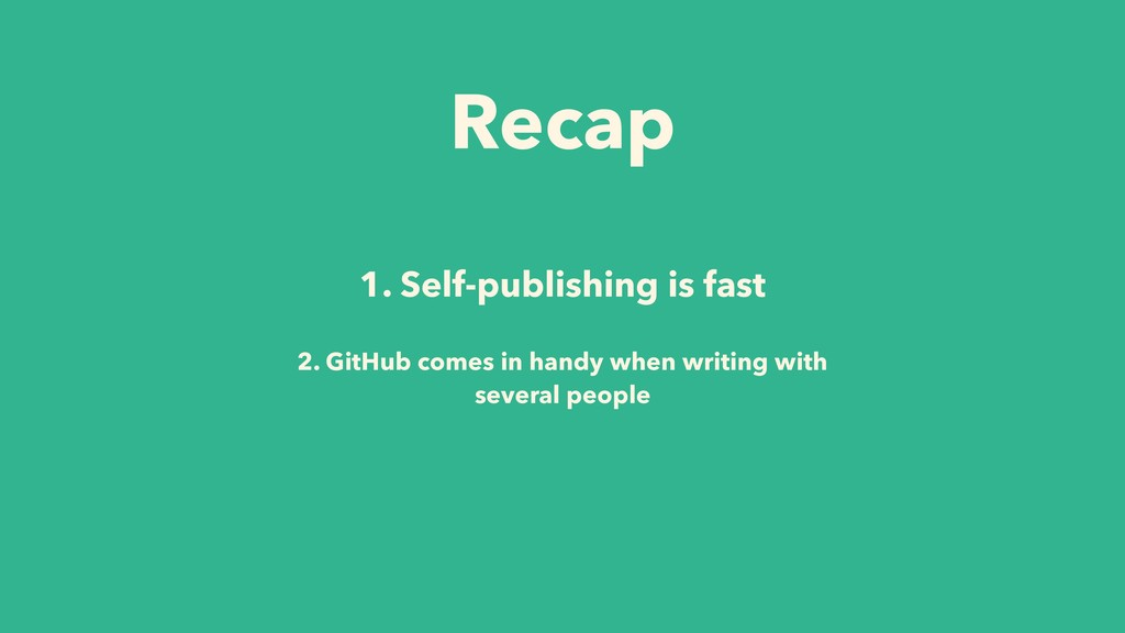 1. Self-publishing is fast 2. GitHub comes in h...