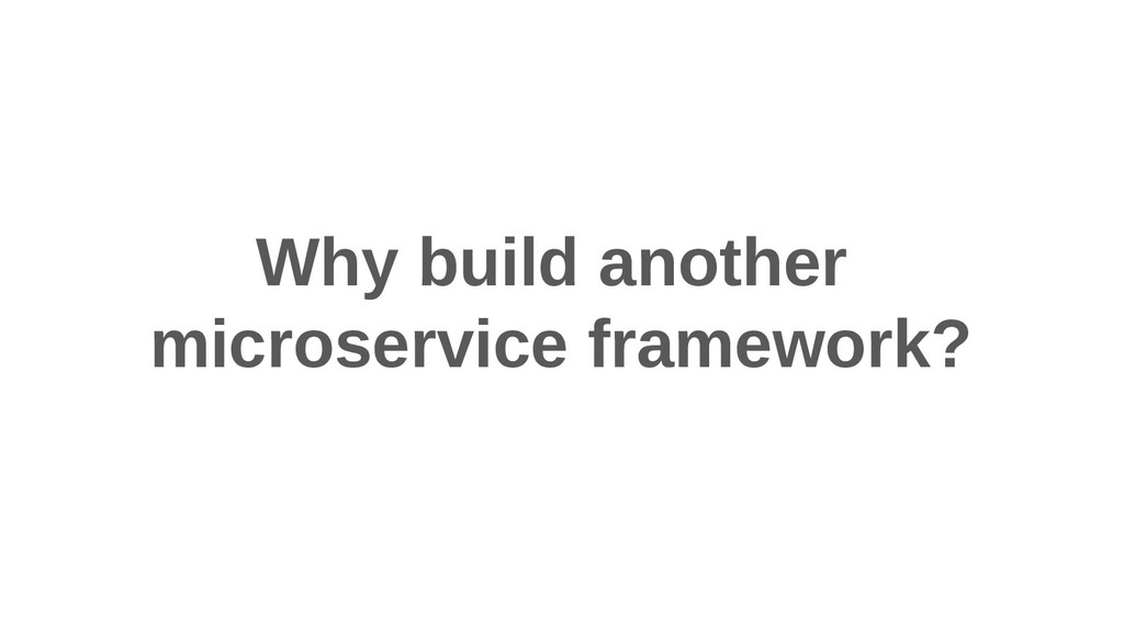 Why build another microservice framework?
