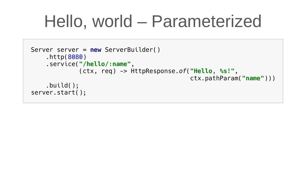 Hello, world – Parameterized Server server = ne...