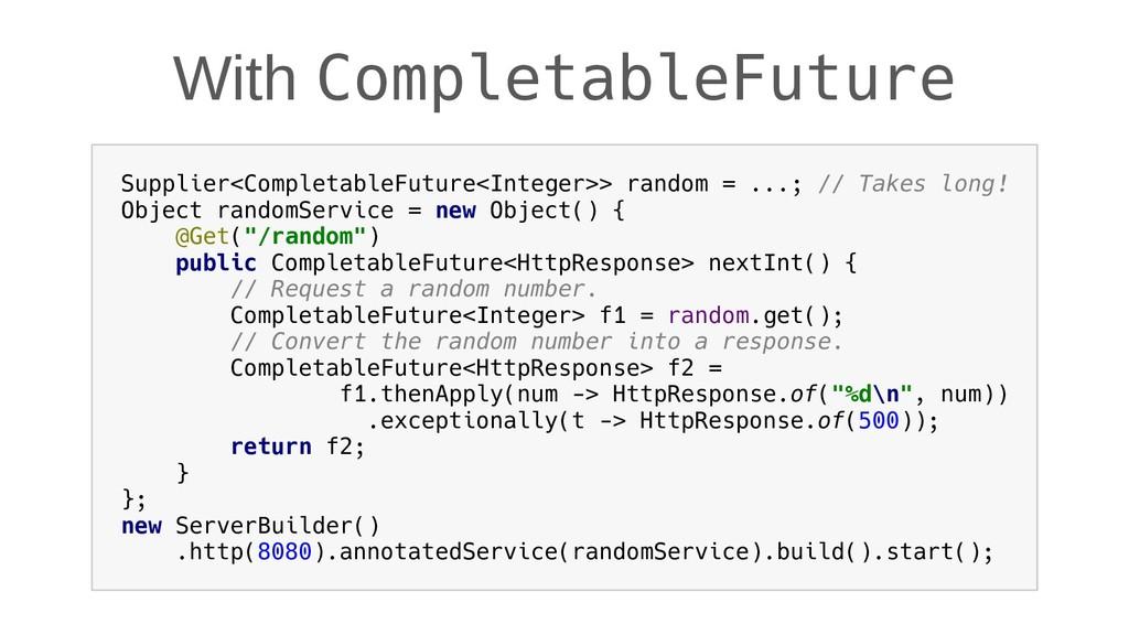 With CompletableFuture Supplier<CompletableFutu...