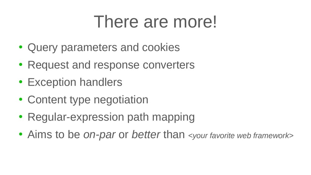 There are more! ● Query parameters and cookies ...