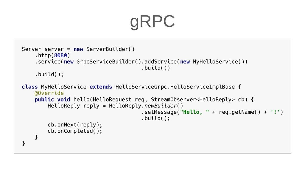gRPC Server server = new ServerBuilder() .http(...