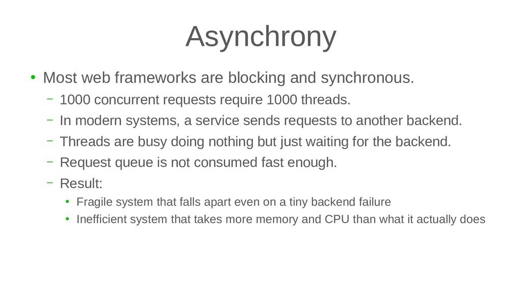 Asynchrony ● Most web frameworks are blocking a...