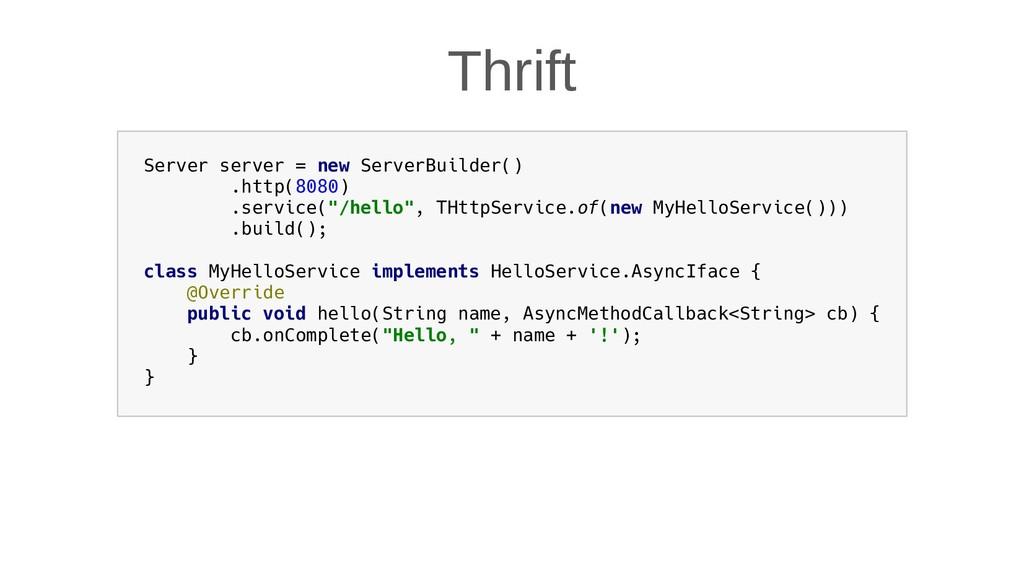 Thrift Server server = new ServerBuilder() .htt...