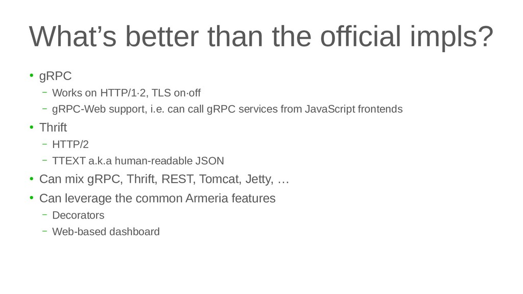 What's better than the official impls? ● gRPC –...