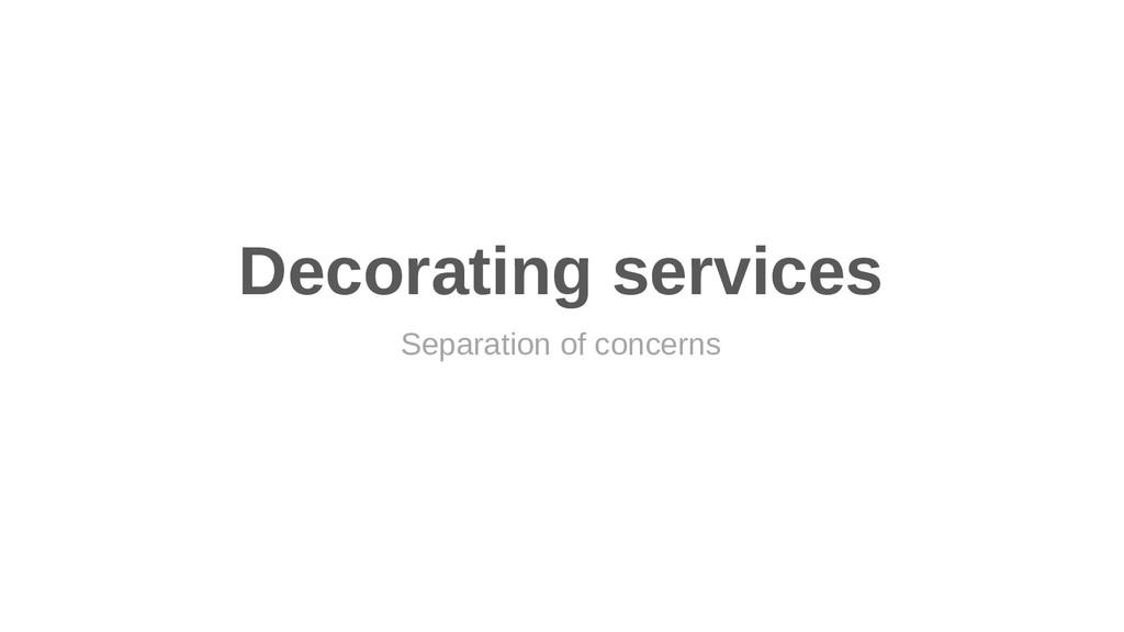 Decorating services Separation of concerns